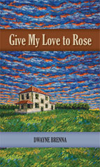 cover of Give My Love to Rose by Dwayne Brenna